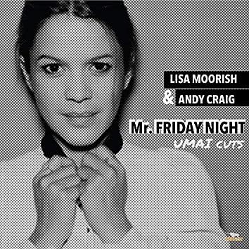 Mr Friday Night (UMAI Cuts)