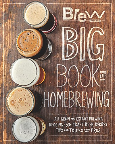 The Brew Your Own Big Book of Homebrewing: All-Grain and Extract Brewing * Kegging * 50+ Craft Beer Recipes * Tips and Tricks from the Pros (English Edition)