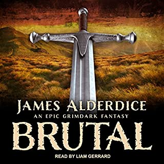 Brutal     Brutal Trilogy, Book 1              Written by:                                                                                                                                 James Alderdice                               Narrated by:                                                                                                                                 Liam Gerrard                      Length: 8 hrs and 55 mins     Not rated yet     Overall 0.0