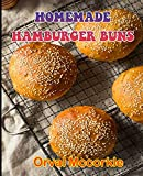 HOMEMADE HAMBURGER BUNS: 150 recipe Delicious and Easy The Ultimate Practical Guide Easy bakes Recipes From Around The World homemade hamburger buns cookbook