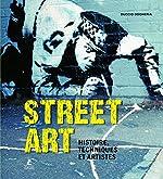 Street Art - Histoire, Techniques et Artistes de Duccio Dogheria