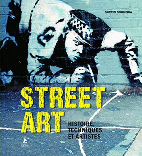 Street Art - Histoire, Techniques et Artistes (Livres d'art)