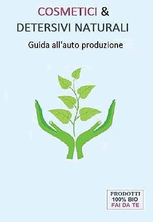 COSMETICI E DETERSIVI NATURALI: Guida allauto produzione