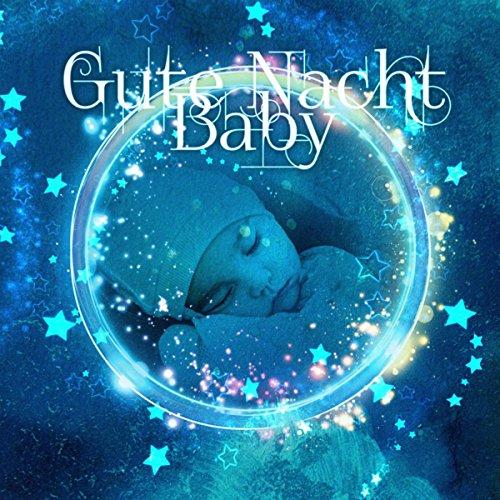 Gute Nacht Baby - Berühmte Komponisten Klassischer Musik, Beruhigende Musik, Gute und Stille Nacht, Schlafmusik, Tiefenentspannung, Wiegenlieder für Kinder