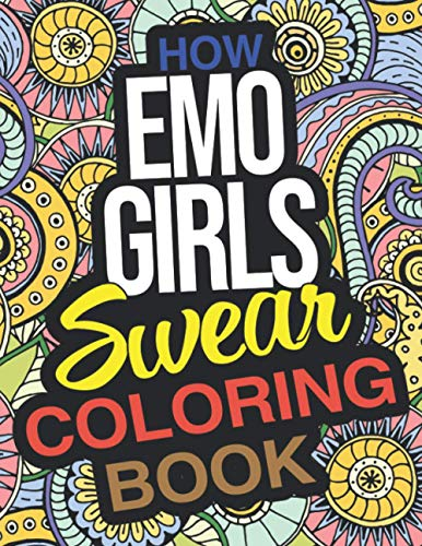 How Emo Girls Swear Coloring Book: A Funny Gift For Emo Teenage Girls 16-18