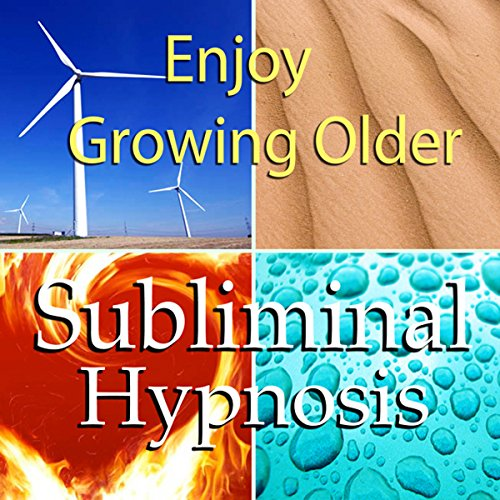 Enjoy Growing Older Subliminal Affirmations audiobook cover art
