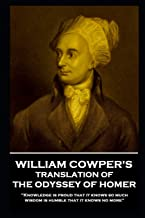 William Cowper - The Odyssey of Homer: 'Knowledge is proud that it knows so much; wisdom is humble that it knows no more''