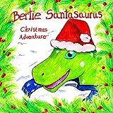 Bertie Santasaurus: Christmas Adventure - a Christmas story and kids dinosaur adventures story book. A Dinosaur Xmas story (Bertie Brachiosaurus Dinosaur Adventures Series)