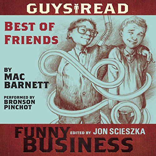 Best of Friends     A Story from Guys Read: Funny Business              By:                                                                                                                                 Mac Barnett                               Narrated by:                                                                                                                                 Bronson Pinchot                      Length: 35 mins     Not rated yet     Overall 0.0