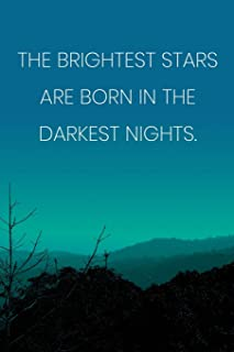 Inspirational Quote Notebook - 'The Brightest Stars Are Born In The Darkest Nights.' - Inspirational Journal to Write in: ...