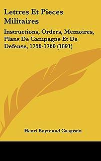 Lettres Et Pieces Militaires: Instructions, Orders, Memoires, Plans de Campagne Et de Defense, 1756-1760 (1891)