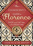 The Cognoscenti s Guide to Florence: Shop and Eat Like a Florentine, Revised Edition (Pocket size, 8 walking tours showcasing the best shops, full-color photos)