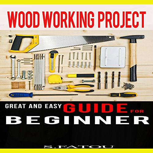 Woodworking Projects: Great and Easy Guide for Beginners audiobook cover art