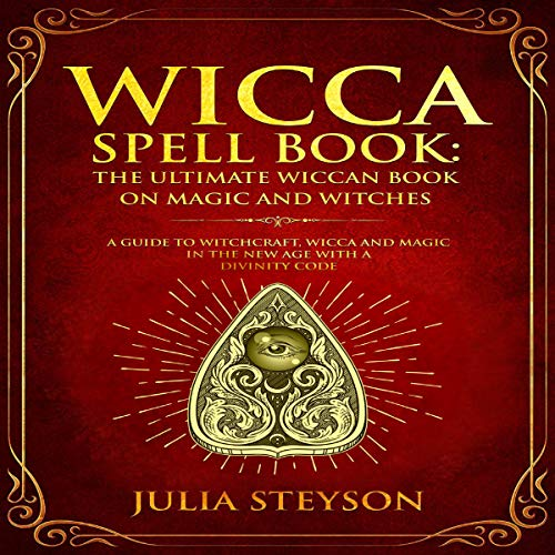 Wicca Spell Book: The Ultimate Wiccan Book on Magic and Witches cover art