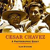 Cesar Chavez: A Photographic Essay