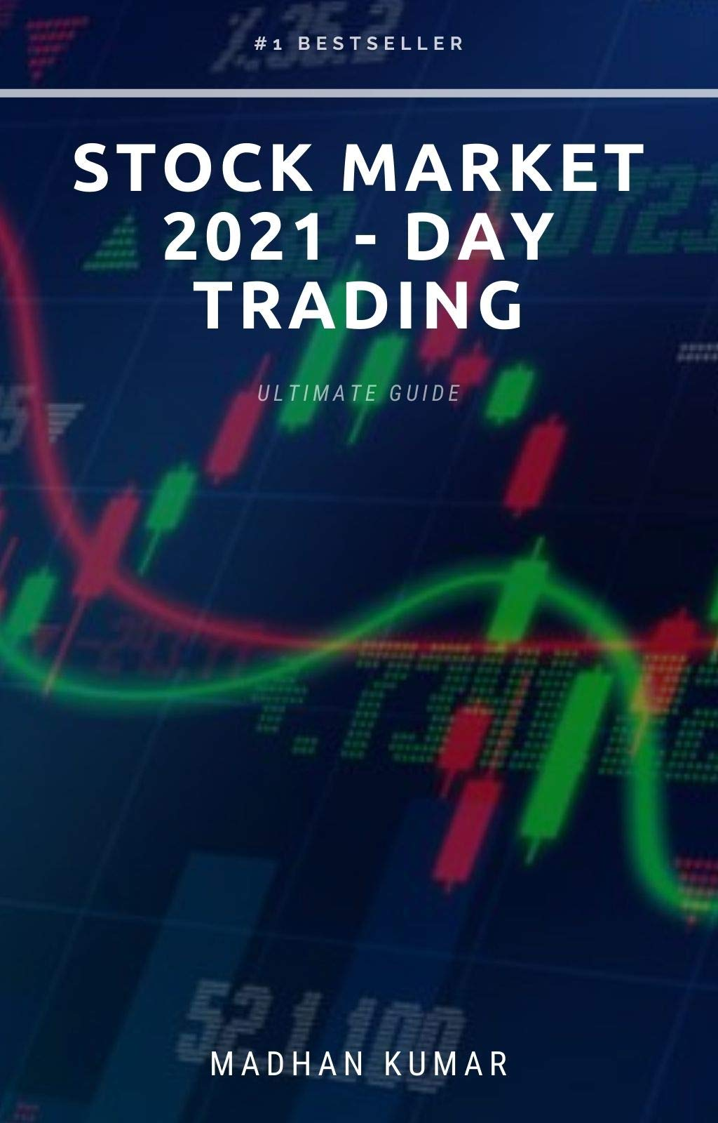 STOCK MARKET 2021 - DAY TRADING: ULTIMATE GUIDE