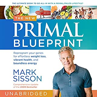 The New Primal Blueprint     Reprogram Your Genes for Effortless Weight Loss, Vibrant Health and Boundless Energy              Auteur(s):                                                                                                                                 Mark Sisson                               Narrateur(s):                                                                                                                                 Brad Kearns                      Durée: 11 h et 53 min     18 évaluations     Au global 4,6