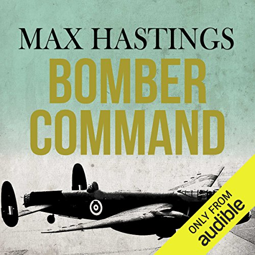 Bomber Command                   By:                                                                                                                                 Max Hastings                               Narrated by:                                                                                                                                 Barnaby Edwards                      Length: 18 hrs and 57 mins     35 ratings     Overall 4.3