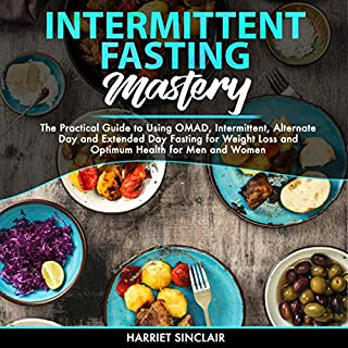 Intermittent Fasting Mastery     The Practical Guide to Using OMAD, Intermittent, Alternate Day, and Extended Day Fasting for Weight Loss and Optimum Health for Men and Women              By:                                                                                                                                 Harriet Sinclair                               Narrated by:                                                                                                                                 Catherine O'Connor                      Length: 6 hrs and 10 mins     22 ratings     Overall 4.4