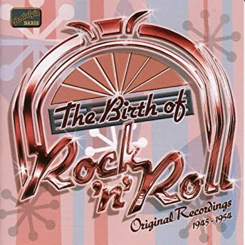 Birth Of Rock And Roll (The) (1945-1954)