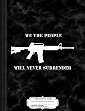We the People Will Never Surrender Composition Notebook: College Ruled 9¾ x 7½ 100 Sheets 200 Pages For Writing