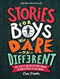 Stories for Boys Who Dare to Be Different: True Tales of Amazing Boys Who Changed the World without Killing Dragons