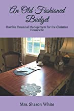 An Old Fashioned Budget: Humble Financial Management for the Christian Housewife