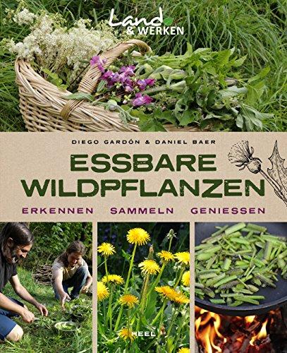 Essbare Wildpflanzen: Erkennen, Sammeln, Genießen (Land & Werken)