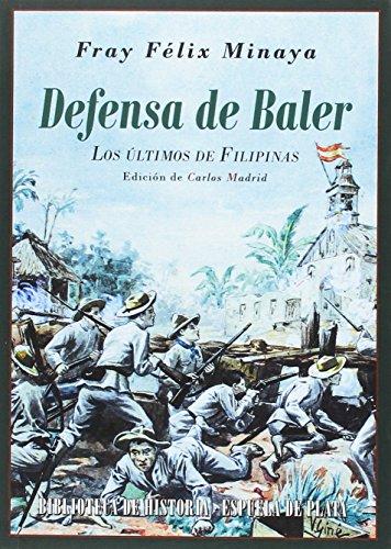 Defensa de Baler: Los últimos de Filipinas (Biblioteca de Historia)