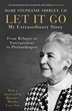 Let It Go: My Extraordinary Story - From Refugee to Entrepreneur to Philanthropist