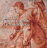 Bellini, Michel-Ange, le Parmesan - L'épanouissement du dessin à la Renaissance