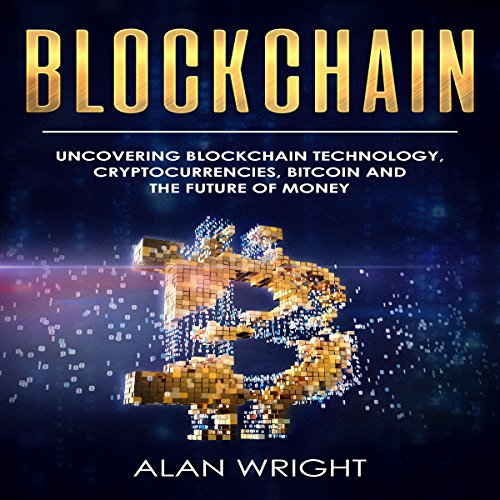 Blockchain: Uncovering Blockchain Technology, Cryptocurrencies, Bitcoin, and the Future of Money audiobook cover art
