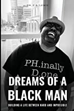Dreams of a Black Man: Building a Life between Hard and Impossible (Hard to Impossible)