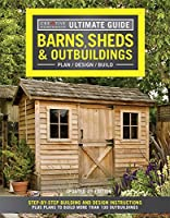 Ultimate Guide: Barns, Sheds & Outbuildings: Plan/Design/Build: Step-by-Step Building and Design Instructions Plus Plans to Build More Than 100 Outbuildings (Creative Homeowner Ultimate Guide To. . .)
