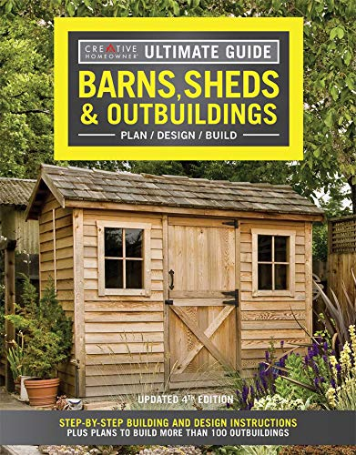 Ultimate Guide: Barns, Sheds & Outbuildings, Updated 4th Edition, Plan/Design/Build: Step-by-Step Building and Design Instructions Plus Plans to Build More Than 100 Outbuildings (Creative Homeowner)