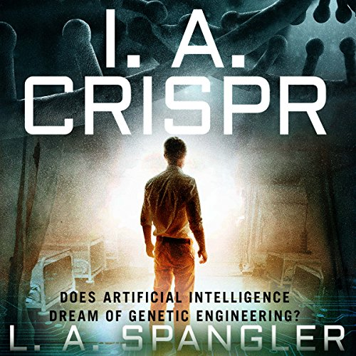 I. A. Crispr: Does Artificial Intelligence Dream of Genetic Engineering? audiobook cover art