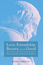 Love, Friendship, Beauty, and the Good: Plato, Aristotle, and the Later Tradition (Veritas)