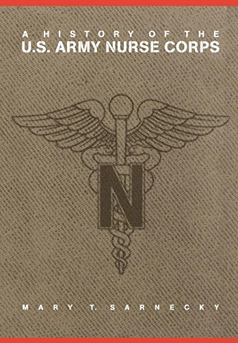 Download A History of the U.S. Army Nurse Corps (STUDIES IN HEALTH, ILLNESS, AND CAREGIVING IN AMERICA) 0812235029