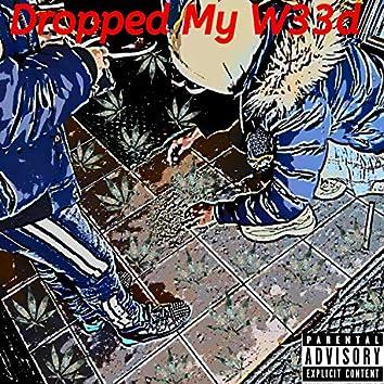 Dropped My w33d