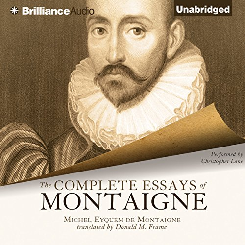 The Complete Essays of Montaigne                   De :                                                                                                                                 Michel Eyquem de Montaigne,                                                                                        Donald M. Frame (translator)                               Lu par :                                                                                                                                 Christopher Lane                      Durée : 49 h et 34 min     2 notations     Global 4,5