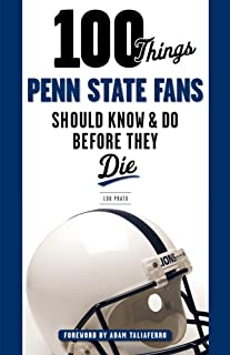 100 Things Penn State Fans Should Know & Do Before They Die (100 Things...Fans Should Know)
