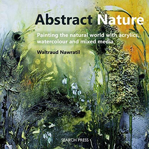 Abstract Nature: Painting the natural world with acrylics, watercolour and mixed media