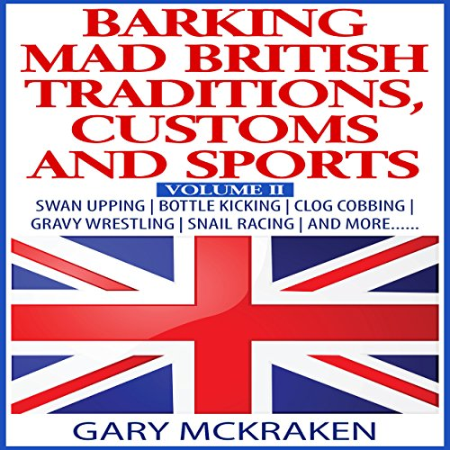 Barking Mad British Traditions, Customs and Sports, Volume II audiobook cover art