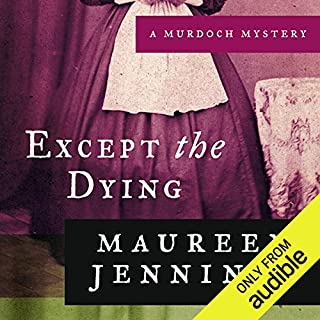 Except the Dying     A Murdoch Mystery, Book 1              By:                                                                                                                                 Maureen Jennings                               Narrated by:                                                                                                                                 David Marantz                      Length: 8 hrs and 11 mins     194 ratings     Overall 4.0