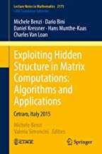 Exploiting Hidden Structure in Matrix Computations: Algorithms and Applications: Cetraro, Italy 2015 (Lecture Notes in Mathematics Book 2173)