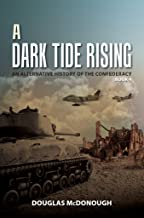 A Dark Tide Rising: An Alternative History of the Confederacy Book Four