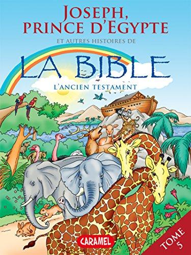 Joseph, Prince d'Egypte et autres histoires de la Bible: L'Ancien Testament (Bible pour enfants t. 5) (French Edition)