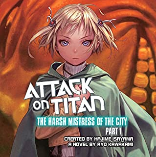 Attack on Titan: The Harsh Mistress of the City, Part 1                   By:                                                                                                                                 Ryo Kawakami,                                                                                        Hajime Isayama - creator                               Narrated by:                                                                                                                                 Erica Lindbeck,                                                                                        Keith Silverstein                      Length: 3 hrs and 42 mins     17 ratings     Overall 4.4