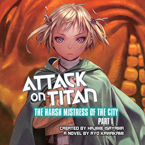 Attack on Titan: The Harsh Mistress of the City, Part 1                   By:                                                                                                                                 Ryo Kawakami,                                                                                        Hajime Isayama - creator                               Narrated by:                                                                                                                                 Erica Lindbeck,                                                                                        Keith Silverstein                      Length: 3 hrs and 42 mins     15 ratings     Overall 4.5