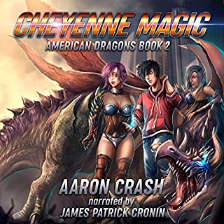 Cheyenne Magic: An Urban Fantasy Harem Adventure     American Dragons Series, Book 2              By:                                                                                                                                 Aaron Crash                               Narrated by:                                                                                                                                 James Patrick Cronin                      Length: 9 hrs and 6 mins     21 ratings     Overall 4.6